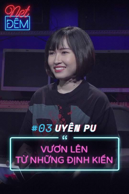 Net Đêm #3 - Uyên Pu: Hành trình đam mê của 1 nữ streamer giàu nghị lực