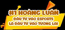 """Chuyện eSports #1 - Hoàng Luân: """"Đầu tư cho eSports là đầu tư cho tương lai"""""""