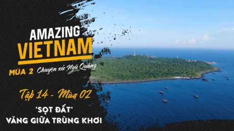 Amazing Vietnam Mùa 2 - Tập 14: 'Sọt đất' văng giữa trùng khơi