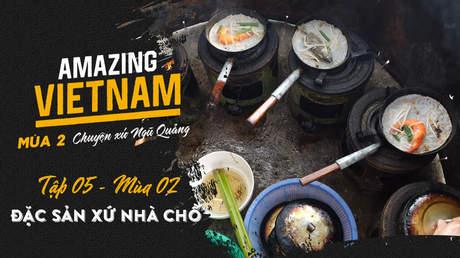 Amazing Vietnam Mùa 2 - Tập 5: Đặc sản xứ nhà chồ