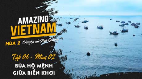 Amazing Vietnam Mùa 2 - Tập 6: Bùa hộ mệnh giữa biển khơi