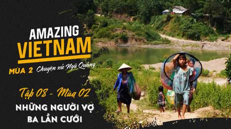 Amazing Vietnam Mùa 2 - Tập 8: Những người vợ ba lần cưới