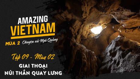 Amazing Vietnam Mùa 2 - Tập 9: Giai thoại núi thần quay lưng