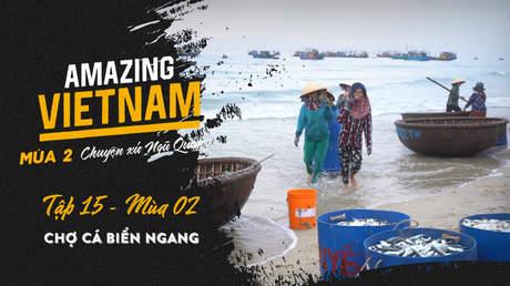 Amazing Vietnam Mùa 2 - Tập 15: Chợ cá biển ngang