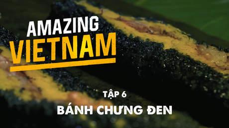 Amazing Vietnam - Tập 6: Bánh chưng đen