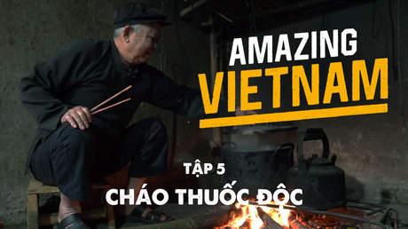 Amazing Vietnam - Tập 5: Cháo thuốc độc