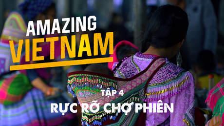 Amazing Vietnam - Tập 4: Rực rỡ chợ phiên