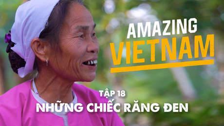 Amazing Vietnam - Tập 18: Những chiếc răng đen