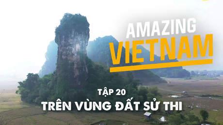 Amazing Vietnam - Tập 20: Trên vùng đất sử thi