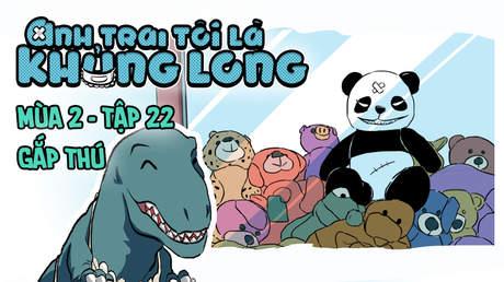 Anh Trai Tôi Là Khủng Long S2  - Tập 22: Gắp thú