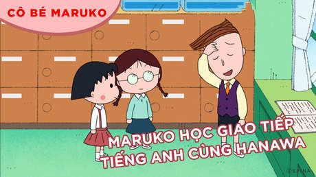 Cô bé Maruko - Tập 35: Maruko học giao tiếp tiếng anh cùng Hanawa