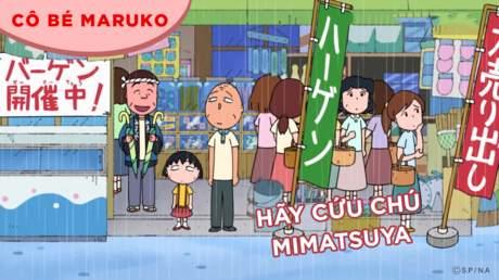 Cô bé Maruko - Tập 49: Hãy cứu chú Mimatsuya