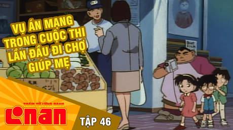 Conan - Tập 46: Vụ án mạng trong cuộc thi lần đầu đi chợ giúp mẹ