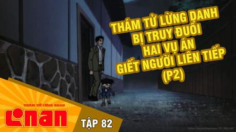 Conan - Tập 82: Thám tử lừng danh bị truy đuổi (P2)