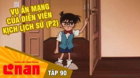 Conan - Tập 90: Vụ án mạng của diễn viên kịch lịch sử (P2)