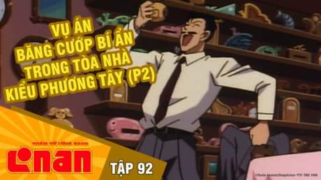 Conan - Tập 92: Vụ án băng cướp bí ẩn trong tòa nhà kiểu phương tây (P2)
