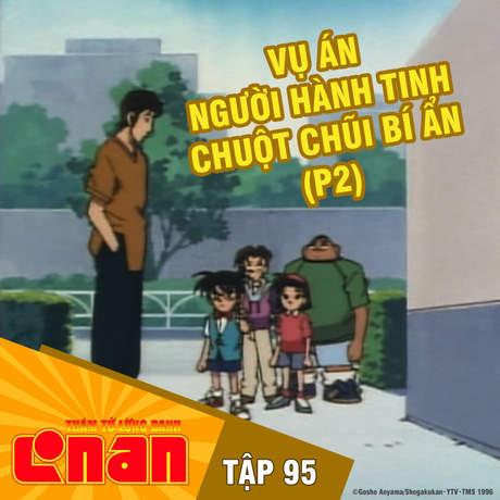 Conan - Tập 95: Vụ án người hành tinh chuột chũi bí ẩn (P2)