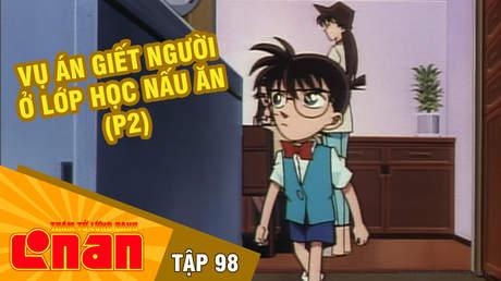 Conan - Tập 98: Vụ án giết người ở lớp học nấu ăn (P2)