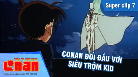 Conan - Superclip 7: Conan đối đầu với siêu trộm Kid