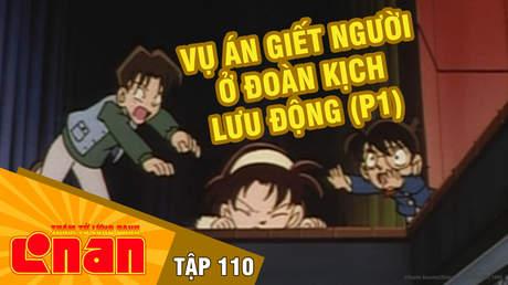 Conan - Tập 110: Vụ án giết người ở đoàn kịch lưu động (P1)