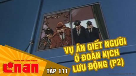 Conan - Tập 111: Vụ án giết người ở đoàn kịch lưu động (P2)