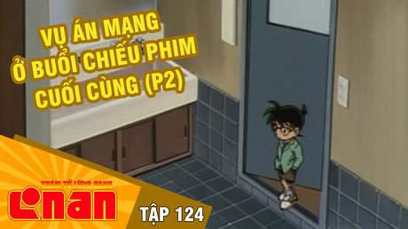 Conan - Tập 124: Vụ án mạng ở buổi chiếu phim cuối cùng (P2)