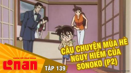 Conan - Tập 139: Câu chuyện mùa hè nguy hiểm của Sonoko (P2)