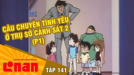 Conan - Tập 141: Câu chuyện tình yêu ở trụ sở cảnh sát 2 (P1)