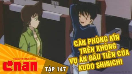 Conan - Tập 147: Căn phòng kín trên không. Vụ án đầu tiên của Kudo Shinichi