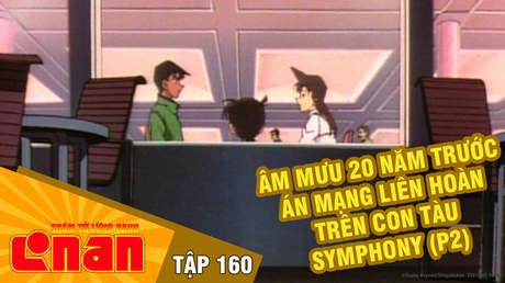 Conan - Tập 160: Âm mưu 20 năm trước án mạng liên hoàn trên con tàu Symphony (P2)