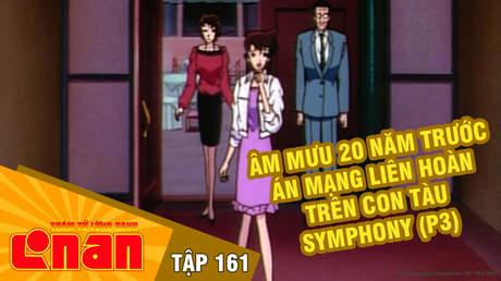Conan - Tập 161: Âm mưu 20 năm trước án mạng liên hoàn trên con tàu Symphony (P3)