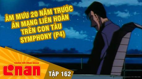 Conan - Tập 162: Âm mưu 20 năm trước án mạng liên hoàn trên con tàu Symphony (P4)