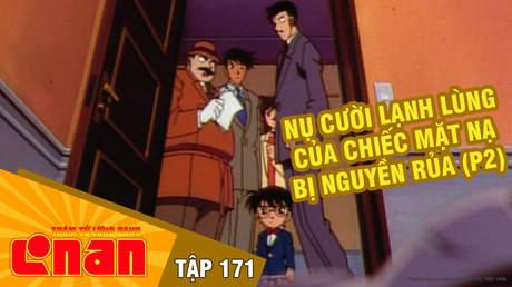 Conan - Tập 171: Nụ cười lạnh lùng của chiếc mặt nạ bị nguyền rủa (P2)