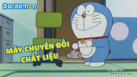 Doraemon - Tập 139: Máy chuyển đổi chất liệu