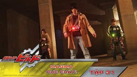 Kamen Rider Build - Tập 31: Magma rực cháy!