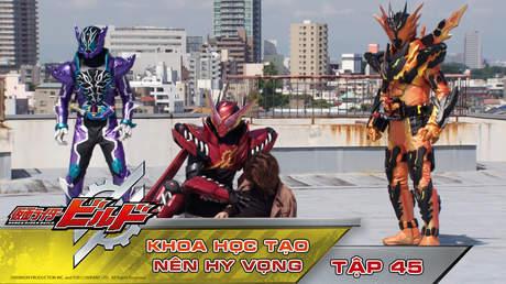 Kamen Rider Build - Tập 45: Khoa học tạo nên hi vọng