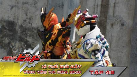 Kamen Rider Build - Tập 48: Vì thế giới đầy tình yêu và hòa bình