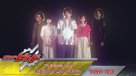 Kamen Rider Build - Tập 49: Tương lai Build tạo dựng!