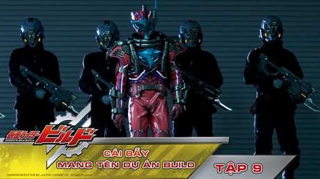 Kamen Rider Build - Tập 9: Cái bẫy mang tên dự án Build