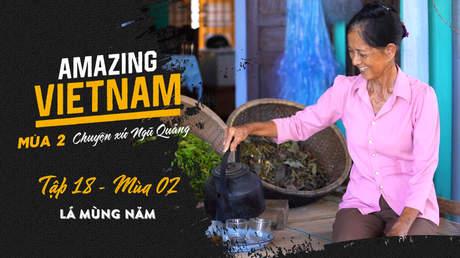 Amazing Vietnam Mùa 2 - Tập 18: Lá Mùng Năm