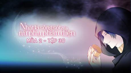 Nhật Kí Sống Sót Của Nữ Phụ Phản Diện S2 - Tập 30: Cậu nhất định không được yêu cô gái đó!