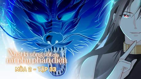 Nhật Kí Sống Sót Của Nữ Phụ Phản Diện S2 - Tập 33: Rồng