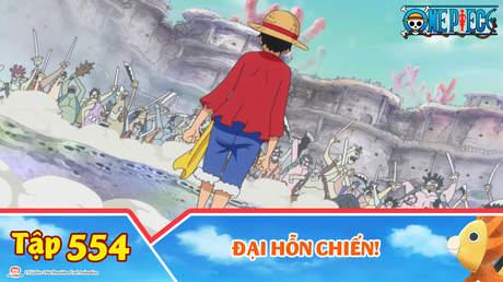 One Piece S15 - Tập 554: Đại hỗn chiến!