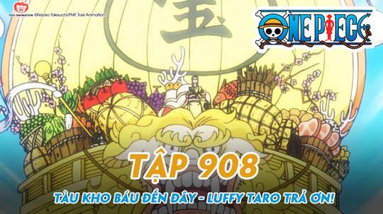 One Piece S20 - Tập 908: Tàu kho báu đến đây - Luffy Taro trả ơn!