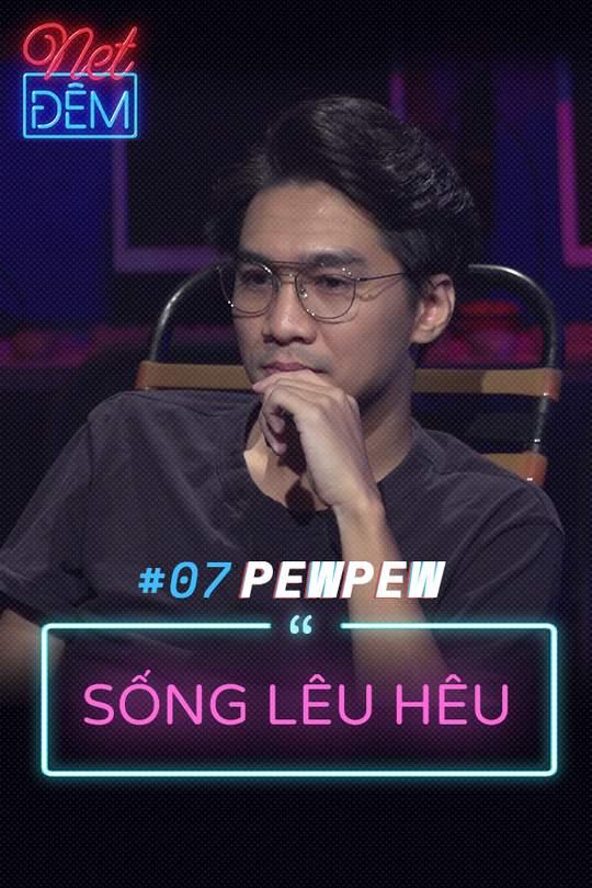 "Net Đêm #7 - PewPew: ""Sống lêu hêu"""