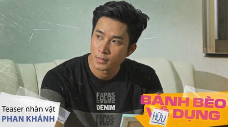 Bánh bèo hữu dụng - Teaser nhân vật Phan Khánh