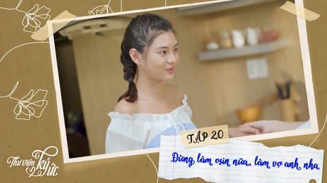 Thư viện ký ức - Tập 20: Đừng làm osin nữa, làm vợ anh nha